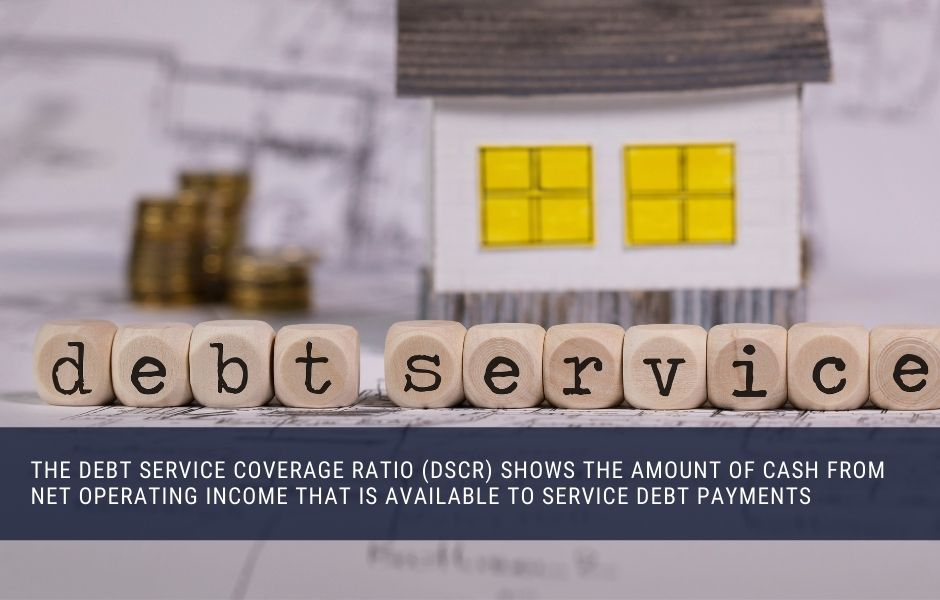 Debt service coverage ratio (DSCR) show the amount of cash available from net operating income to cover debt payments