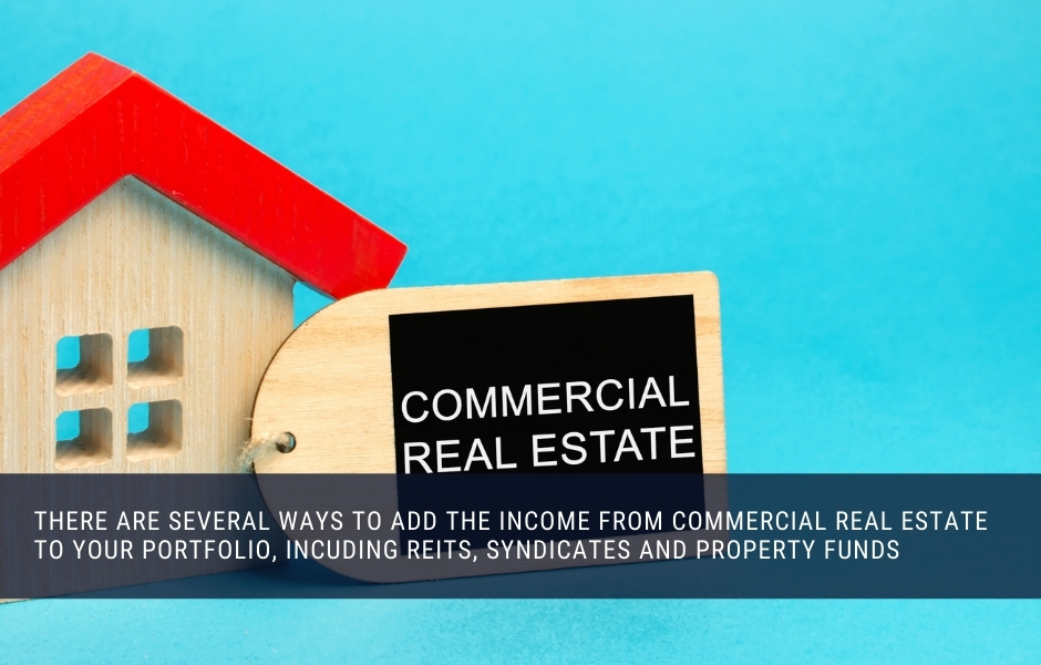 You can invest in commercial property via syndicates and REITs