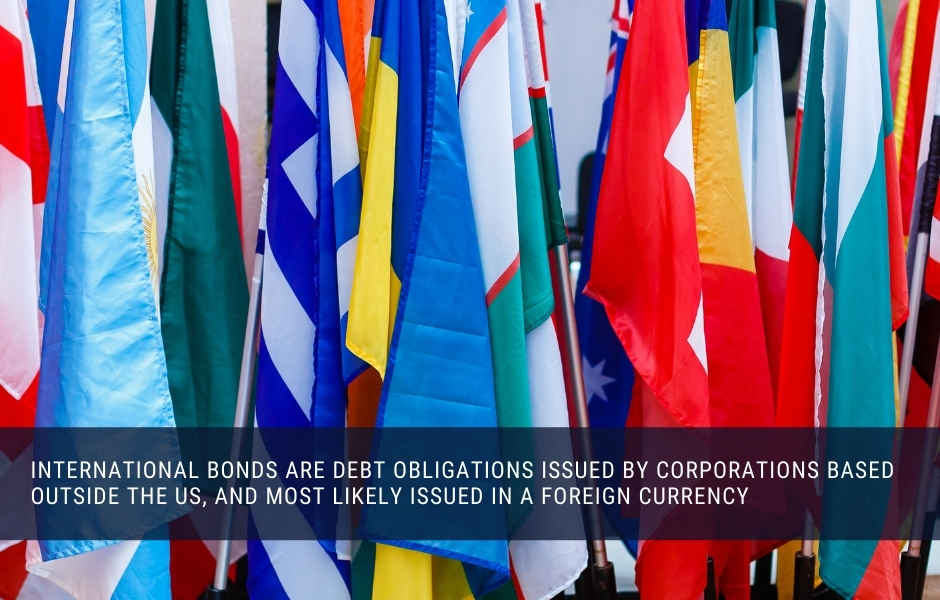 International bonds are issued by foreign corporations, often in foreign currency