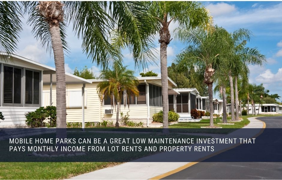 Mobile Home Park Investments generate monthly income from lot rents and property rents