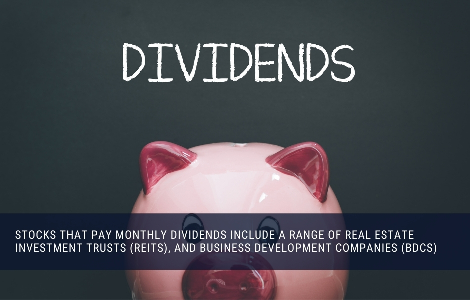 There are plenty of stocks that pay monthly income in the form of regular dividends