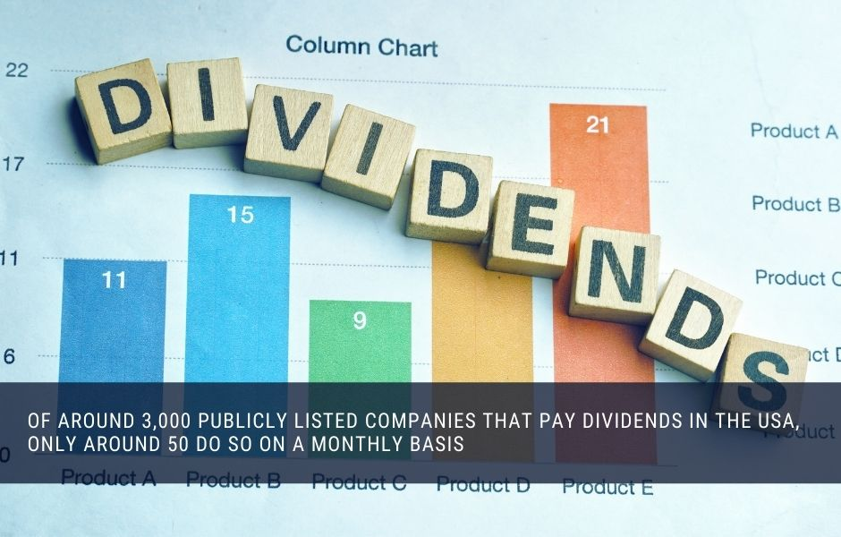 Only around 50 publicly listed companies pay monthly dividends