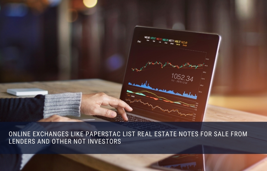 Investors can buy and sell real estate notes on online exchanges