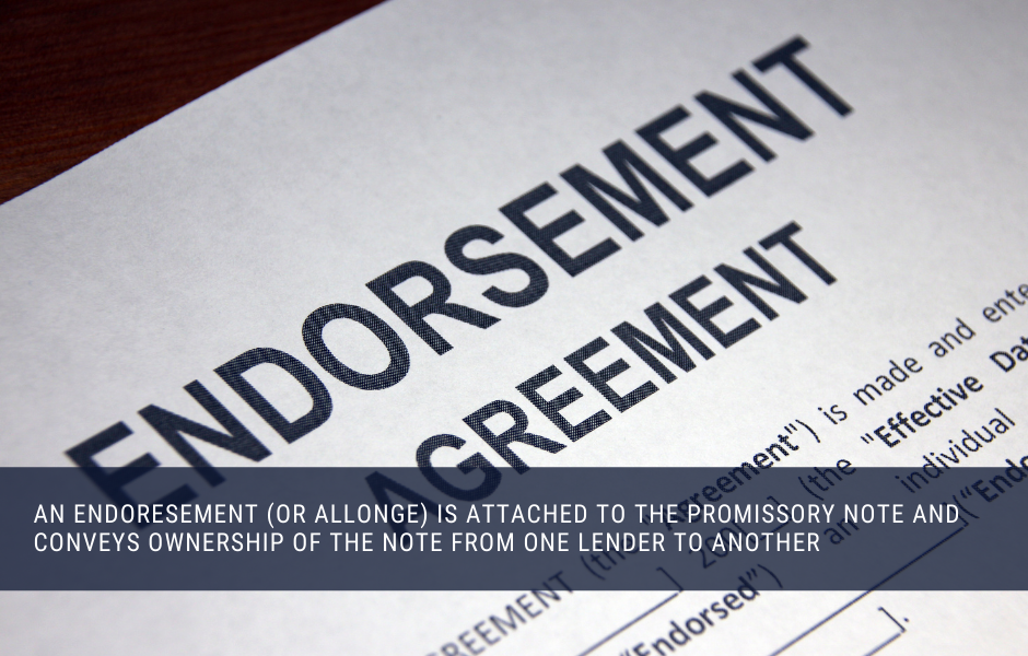 An endorsement (or allonge) is attached to the promissory note and conveys ownership of the note from one lender to another