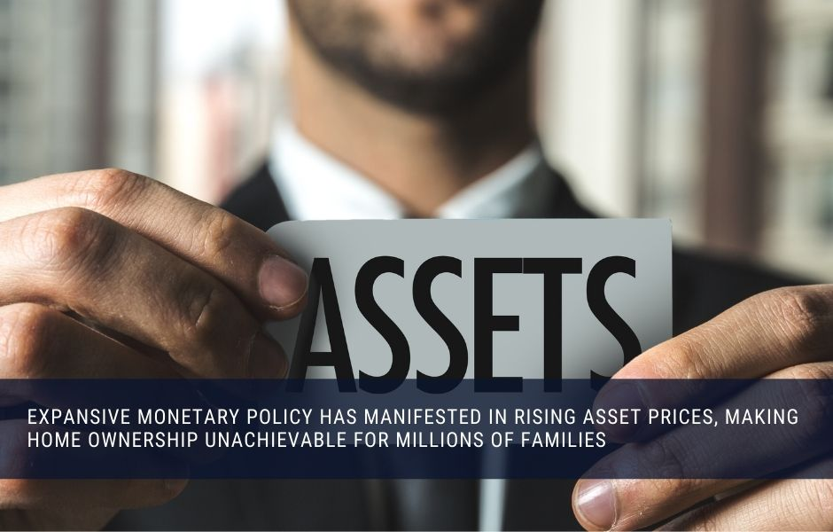 Expanisive monetary policy has driven up the price of assets