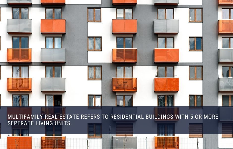 Multifamily refers to residential real estate with 5 or more units