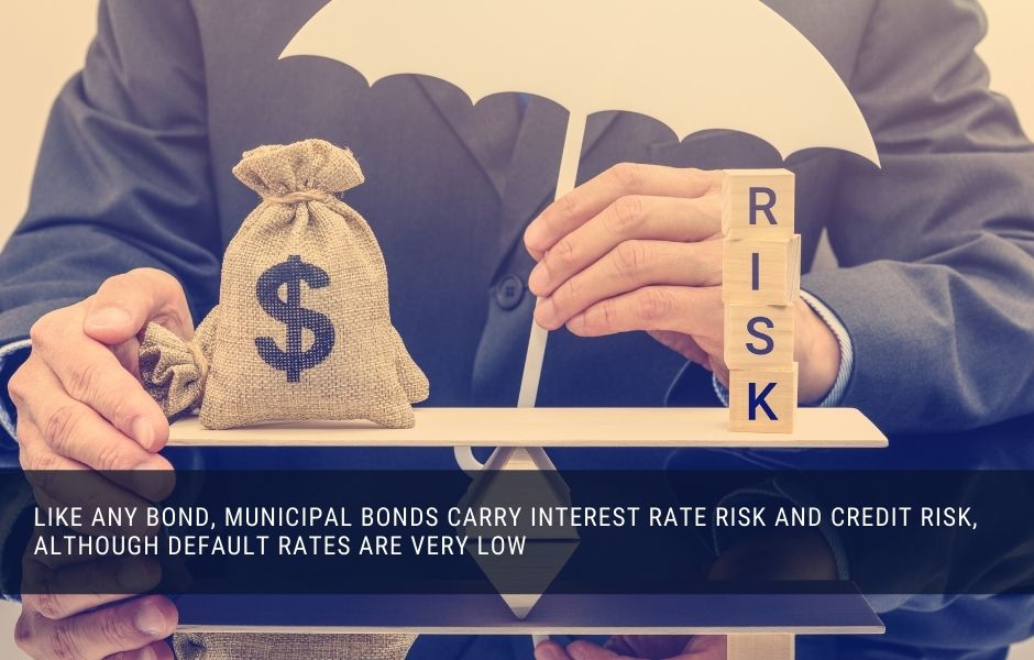 Like all investments, municipal bonds carry some degree of risk