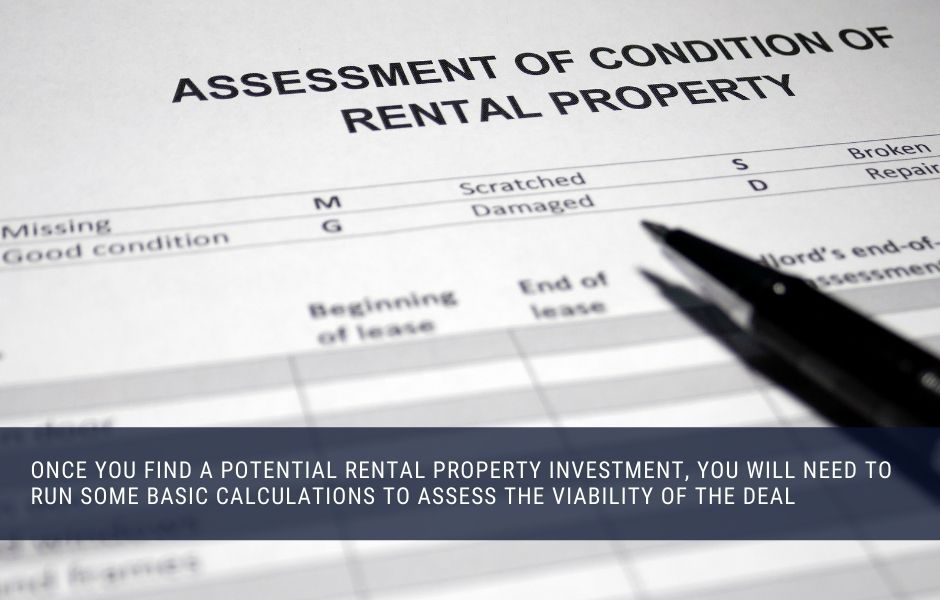 Once you have found a rental property to buy you will need to assess the deal