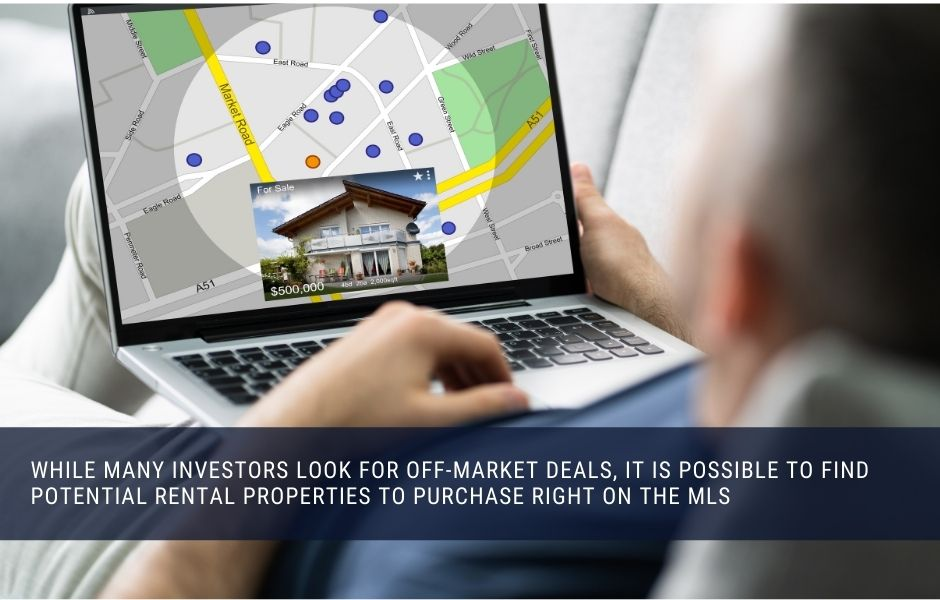 You can find potential rental properties to invest in right on your local MLS
