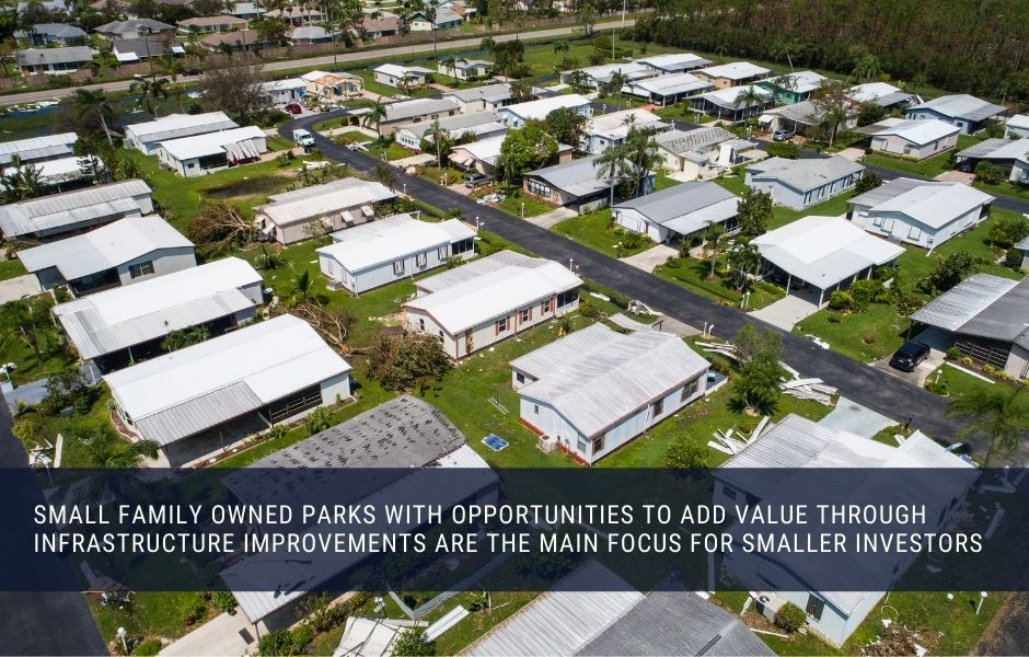 Small family owned parks with opportunities to add value through infrastructure improvements are the main focus for smaller investors