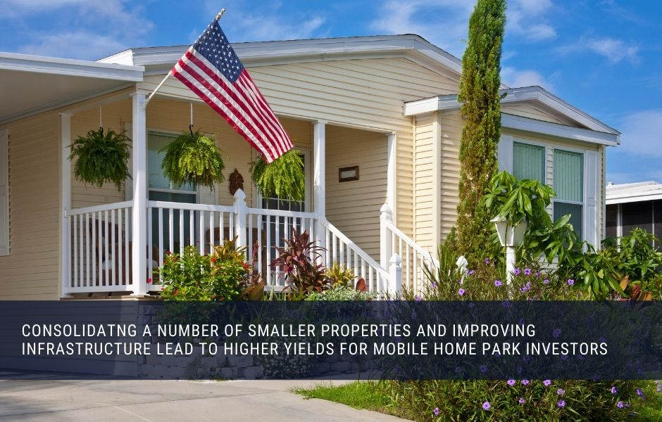 Consolidating a number of smaller properties and improving infrastructure lead to higher yields for mobile home park investors