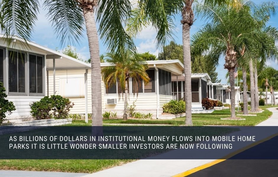 As billions of dollars in institutional money flows into mobile home parks it is little wonder smaller investors are now following