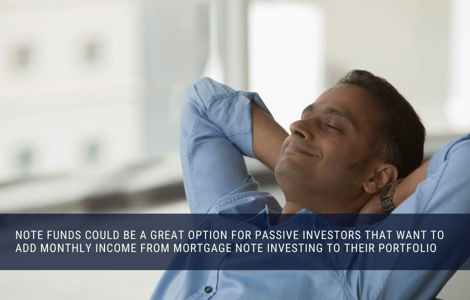 note funds could be a great option for passive investors that want to add monthly income from mortgage note investing to their portfolio