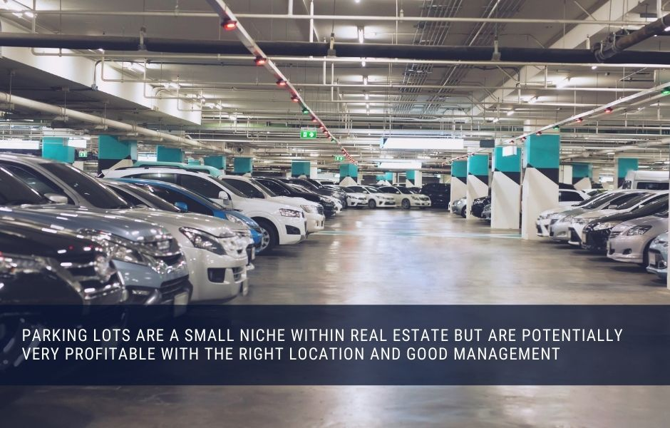 parking lots are a small niche within real estate but are potentially very profitable with the right location and good management