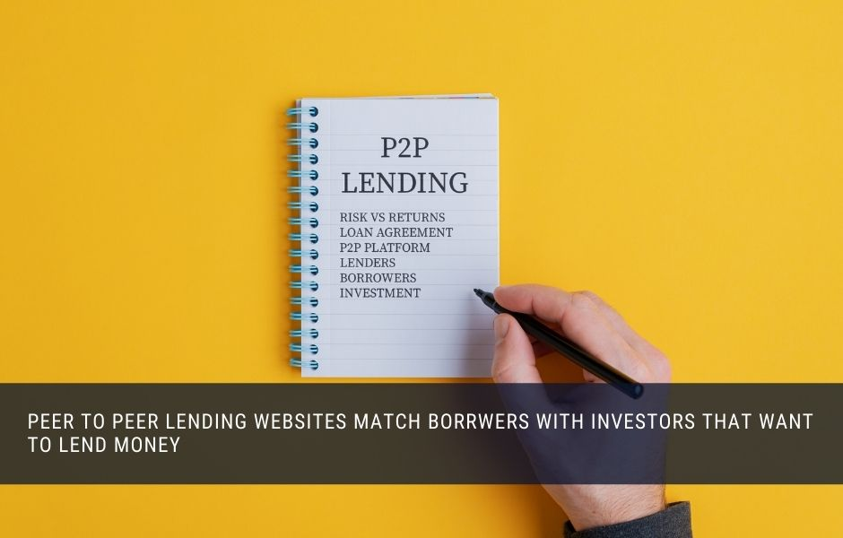 P2P lending websites match borrowers with investors that want to lend money