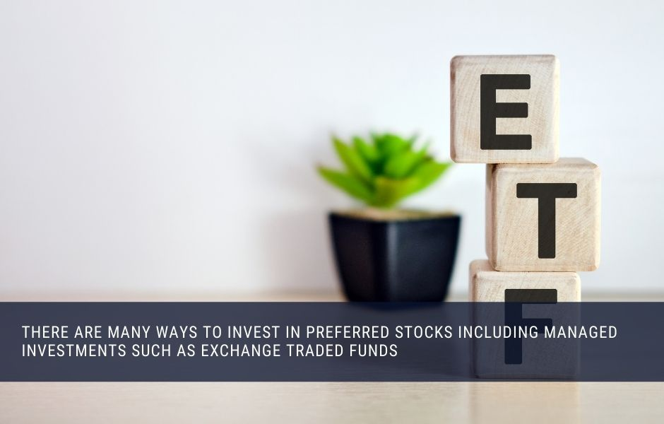 You can invest in individual preferred stocks or via exchange traded funds