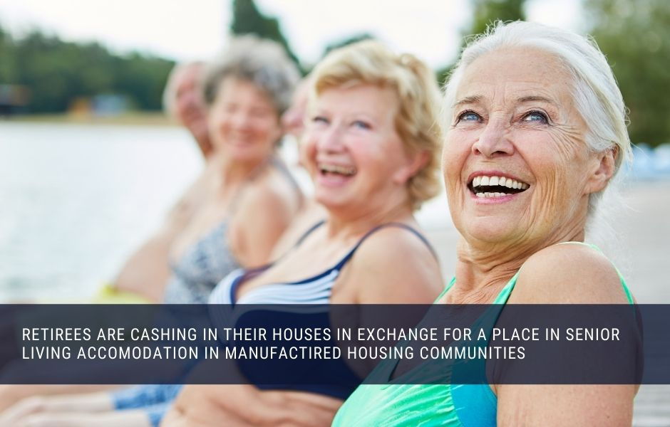 Retirees are cashing in their houses in exchange for a place in senior living accomodation in manufactured housing communities