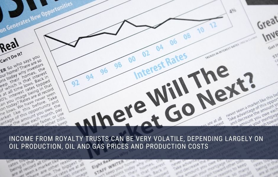 Royalty trusts can be very volatile and potentially risky investments