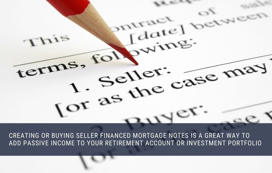 creating or buying seller financed mortgage notes is a great way to add passive income to your retirement account or investment portfolio