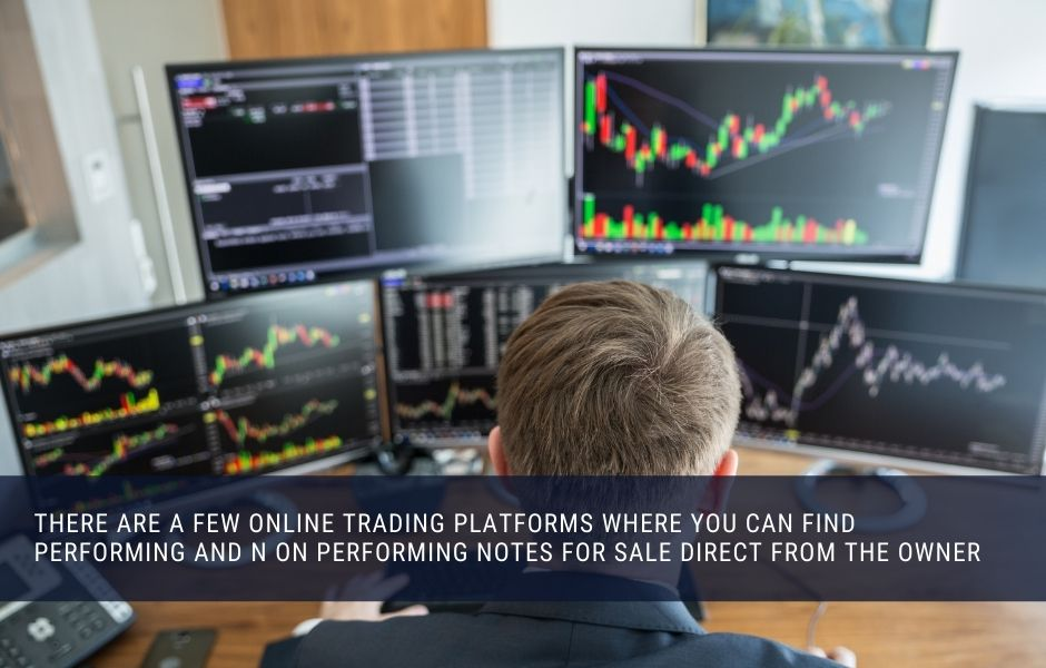 There are a few online trading platforms where you can find performing and n on performing notes for sale direct from the owner