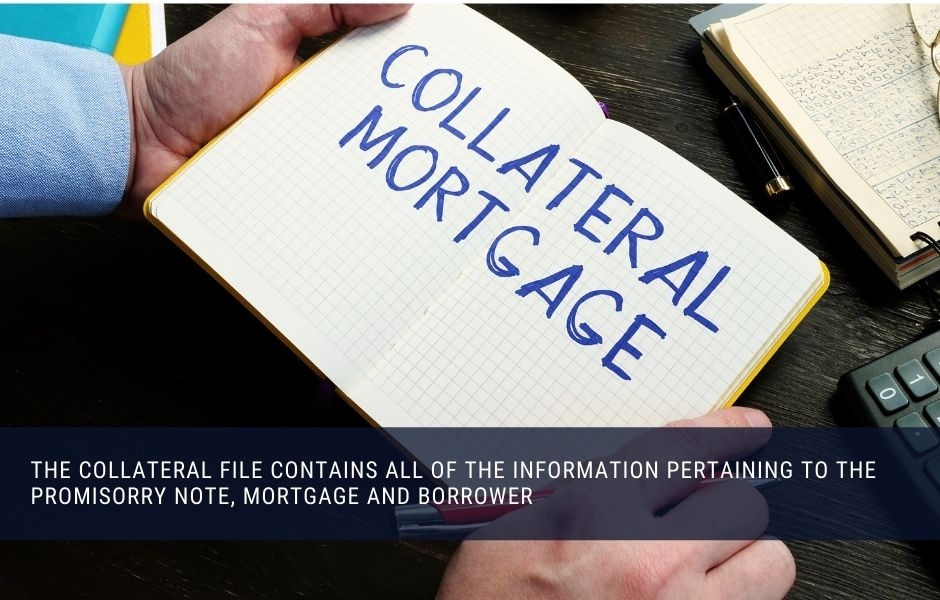 the collateral file contains all of the information pertaining to the promisorry note, mortgage and borrower