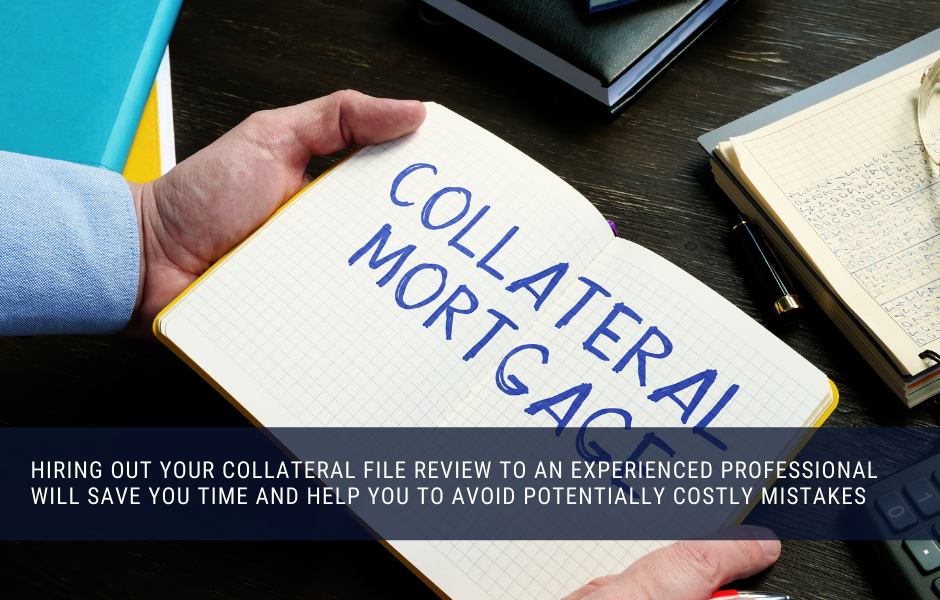Hiring out your collateral file review to an experienced professional will save you time and help you to avoid potentially costly mistakes