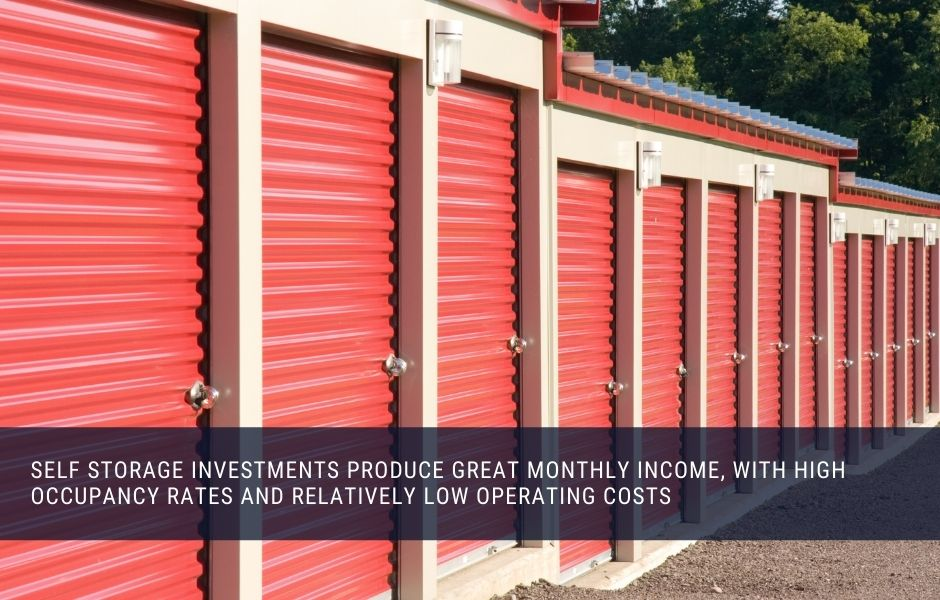 Self storage investments produce great monthly income, with high occupancy rates and relatively low operating costs