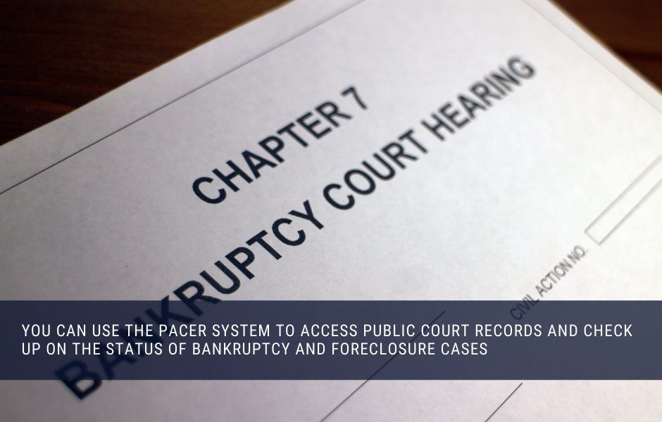 You can use the PACER system to access public court records and check up on the status of bankruptcy and foreclosure cases