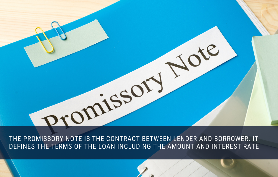 the promissory note is the contract between lender and borrower. it defines the terms of the loan including the amount and interest rate