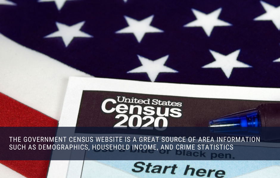 The Government census website is a great source of area information such as demographics, household income, and crime statistics